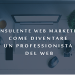 Consulente web marketing diventare un professionista del web